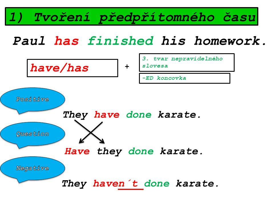 1) Tvoření předpřítomného času Paul has finished his homework.