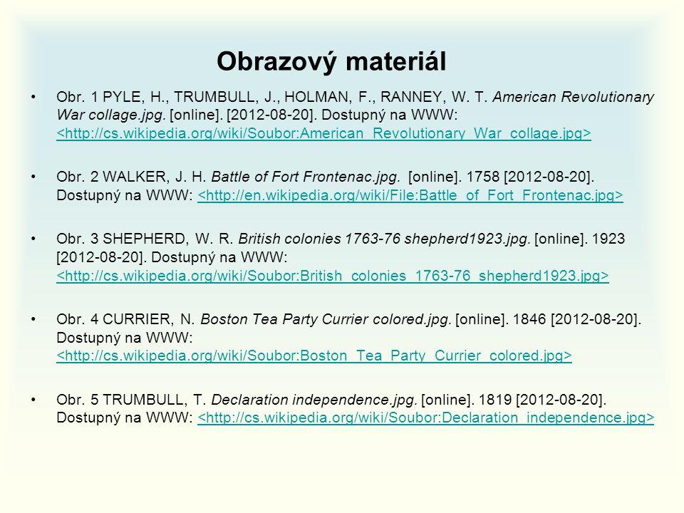Obrazový materiál Obr. 1 PYLE, H., TRUMBULL, J., HOLMAN, F., RANNEY, W. T. American Revolutionary War collage.jpg. [online]. [2012-08-20]. Dostupný na