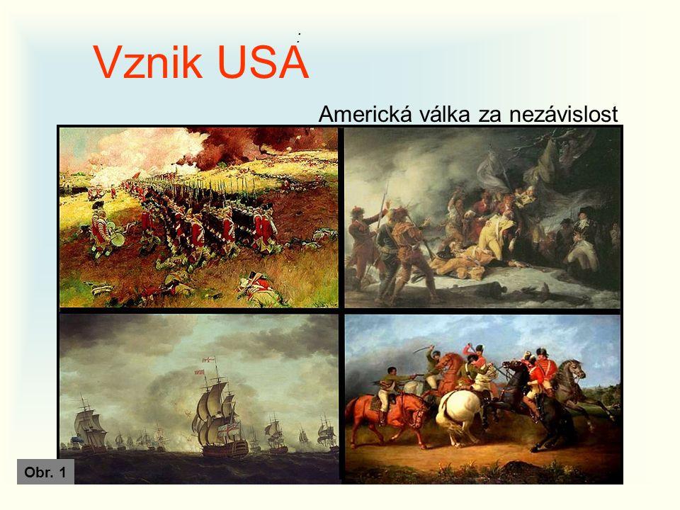 Vznik USA Americká válka za nezávislost Obr. 1 :