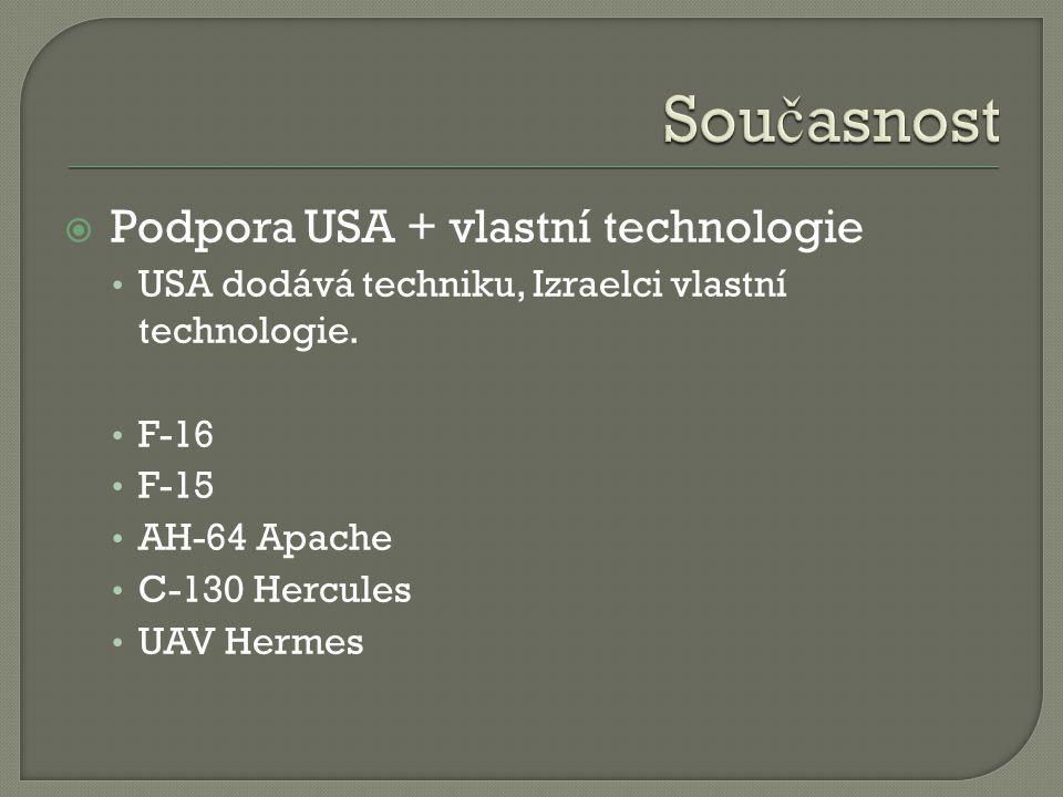  Podpora USA + vlastní technologie USA dodává techniku, Izraelci vlastní technologie.