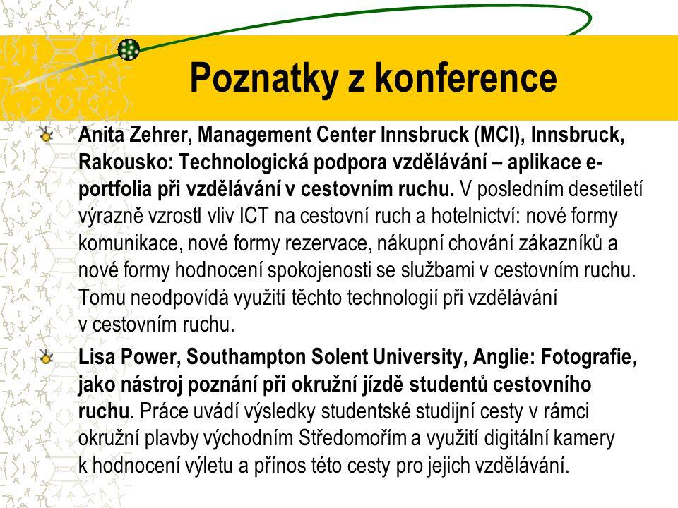 Poznatky z konference Anita Zehrer, Management Center Innsbruck (MCI), Innsbruck, Rakousko: Technologická podpora vzdělávání – aplikace e- portfolia při vzdělávání v cestovním ruchu.