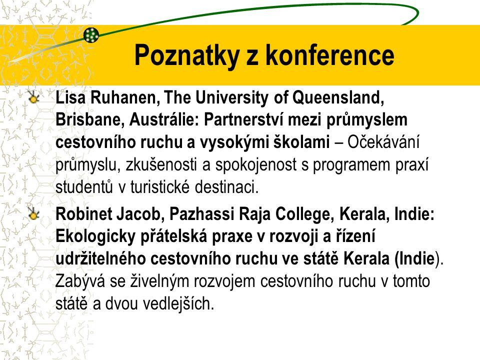 Poznatky z konference Lisa Ruhanen, The University of Queensland, Brisbane, Austrálie: Partnerství mezi průmyslem cestovního ruchu a vysokými školami – Očekávání průmyslu, zkušenosti a spokojenost s programem praxí studentů v turistické destinaci.