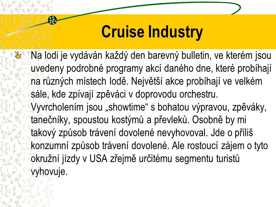 Cruise Industry Na lodi je vydáván každý den barevný bulletin, ve kterém jsou uvedeny podrobné programy akcí daného dne, které probíhají na různých místech lodě.