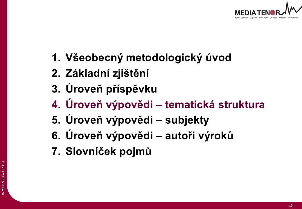 © 2008 MEDIA TENOR 13 1.Všeobecný metodologický úvod 2.Základní zjištění 3.Úroveň příspěvku 4.Úroveň výpovědi – tematická struktura 5.Úroveň výpovědi – subjekty 6.Úroveň výpovědi – autoři výroků 7.Slovníček pojmů