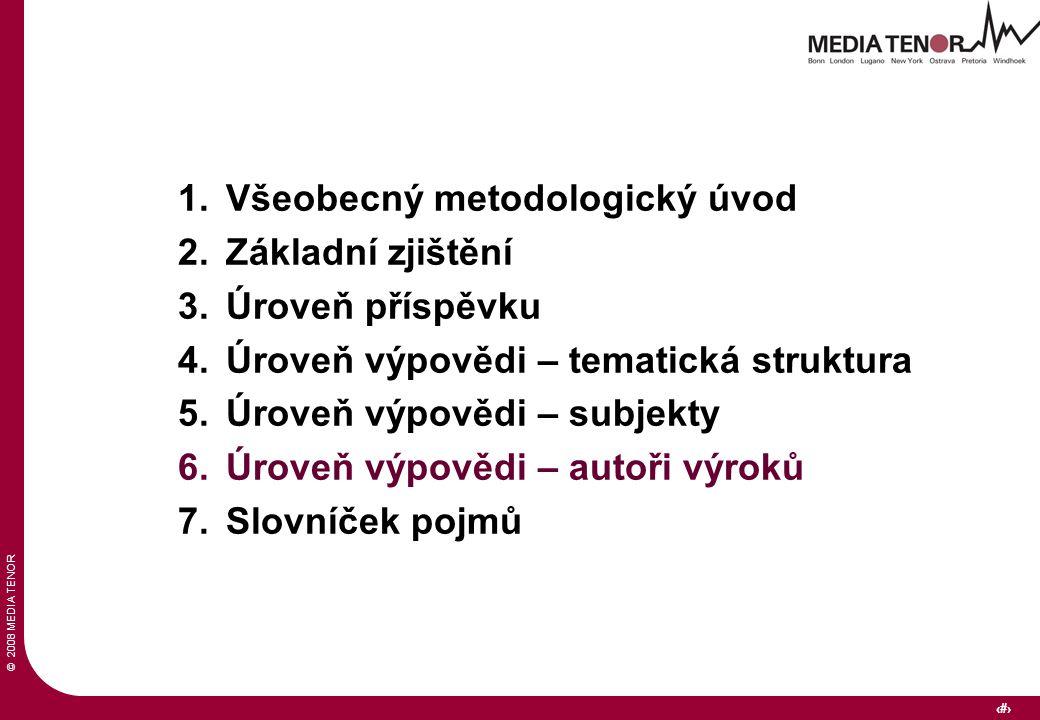 © 2008 MEDIA TENOR 24 1.Všeobecný metodologický úvod 2.Základní zjištění 3.Úroveň příspěvku 4.Úroveň výpovědi – tematická struktura 5.Úroveň výpovědi – subjekty 6.Úroveň výpovědi – autoři výroků 7.Slovníček pojmů
