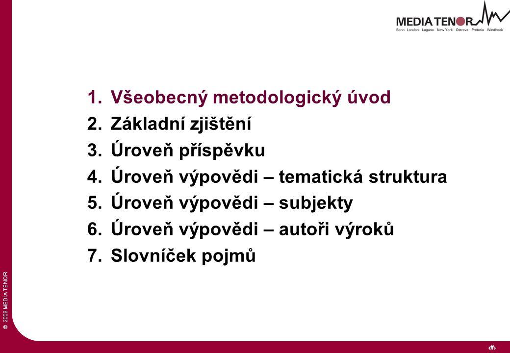 © 2008 MEDIA TENOR 3 1.Všeobecný metodologický úvod 2.Základní zjištění 3.Úroveň příspěvku 4.Úroveň výpovědi – tematická struktura 5.Úroveň výpovědi – subjekty 6.Úroveň výpovědi – autoři výroků 7.Slovníček pojmů