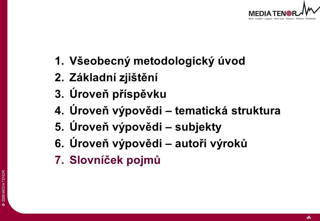 © 2008 MEDIA TENOR 35 1.Všeobecný metodologický úvod 2.Základní zjištění 3.Úroveň příspěvku 4.Úroveň výpovědi – tematická struktura 5.Úroveň výpovědi – subjekty 6.Úroveň výpovědi – autoři výroků 7.Slovníček pojmů