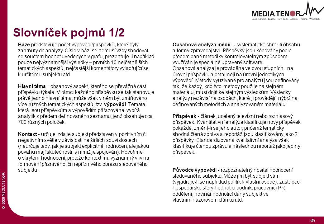 © 2008 MEDIA TENOR 36 Báze představuje počet výpovědí/příspěvků, které byly zahrnuty do analýzy.