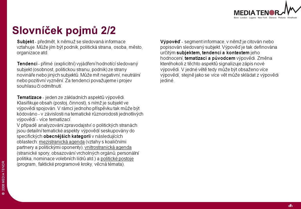 © 2008 MEDIA TENOR 37 Subjekt - předmět, k němuž se sledovaná informace vztahuje. Může jím být podnik, politická strana, osoba, město, organizace atd.