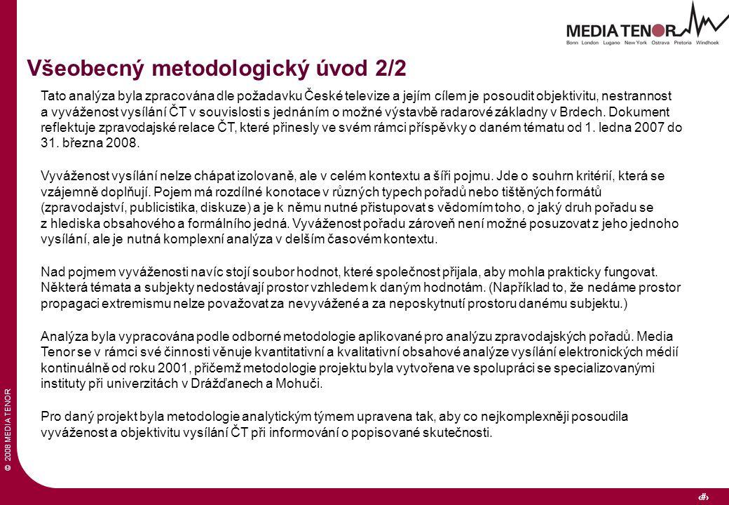 © 2008 MEDIA TENOR 5 Všeobecný metodologický úvod 2/2 Tato analýza byla zpracována dle požadavku České televize a jejím cílem je posoudit objektivitu, nestrannost a vyváženost vysílání ČT v souvislosti s jednáním o možné výstavbě radarové základny v Brdech.