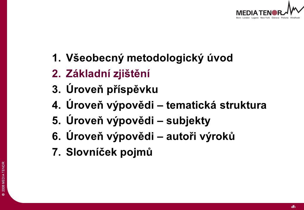 © 2008 MEDIA TENOR 6 1.Všeobecný metodologický úvod 2.Základní zjištění 3.Úroveň příspěvku 4.Úroveň výpovědi – tematická struktura 5.Úroveň výpovědi – subjekty 6.Úroveň výpovědi – autoři výroků 7.Slovníček pojmů