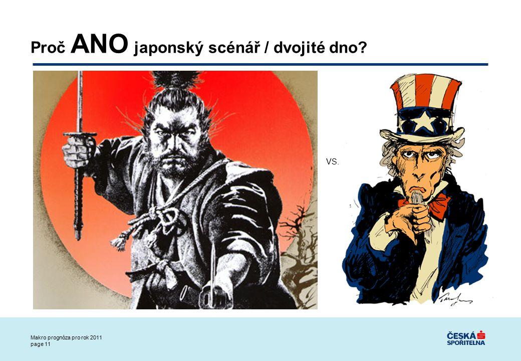 Makro prognóza pro rok 2011 page 11 Proč ANO japonský scénář / dvojité dno VS.