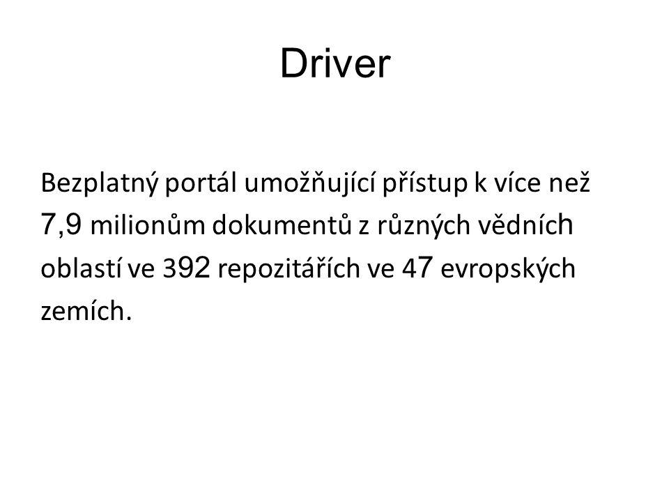 Driver Bezplatný portál umožňující přístup k více než 7,9 milionům dokumentů z různých vědníc h oblastí ve 3 92 repozitářích ve 4 7 evropských zemích.