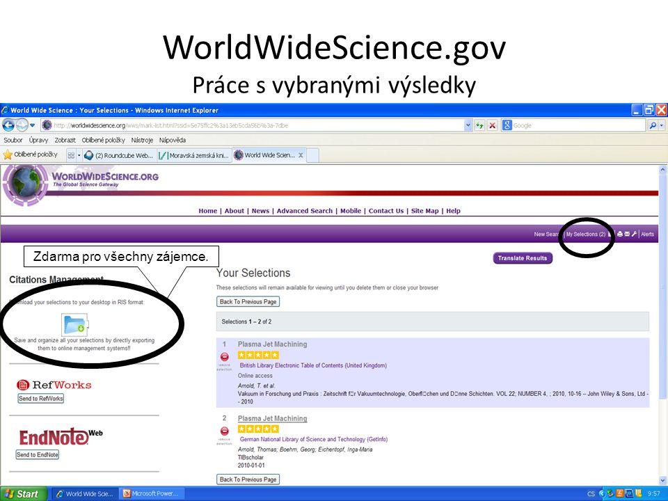 WorldWideScience.gov Práce s vybranými výsledky Zdarma pro všechny zájemce.