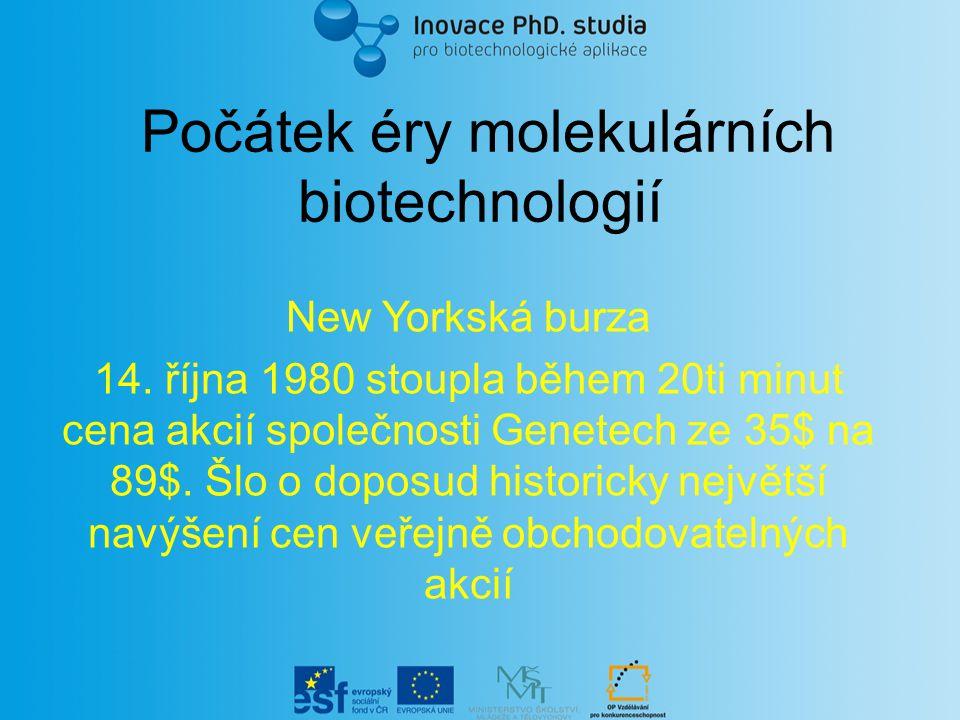 Počátek éry molekulárních biotechnologií New Yorkská burza 14. října 1980 stoupla během 20ti minut cena akcií společnosti Genetech ze 35$ na 89$. Šlo