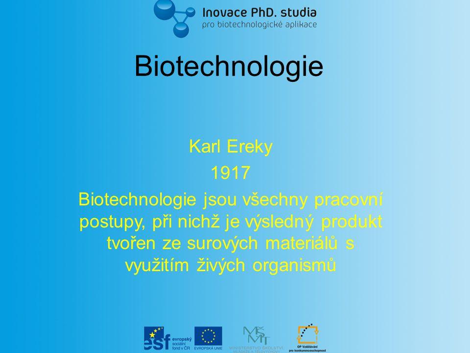 Biotechnologie Karl Ereky 1917 Biotechnologie jsou všechny pracovní postupy, při nichž je výsledný produkt tvořen ze surových materiálů s využitím živ