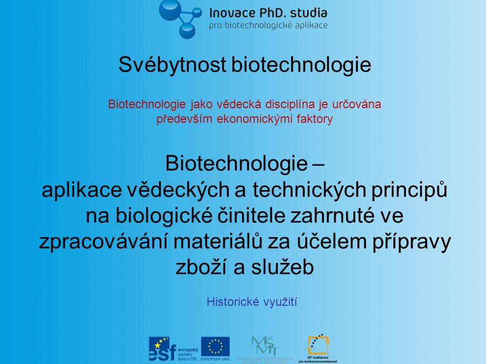 Biotechnologie – aplikace vědeckých a technických principů na biologické činitele zahrnuté ve zpracovávání materiálů za účelem přípravy zboží a služeb