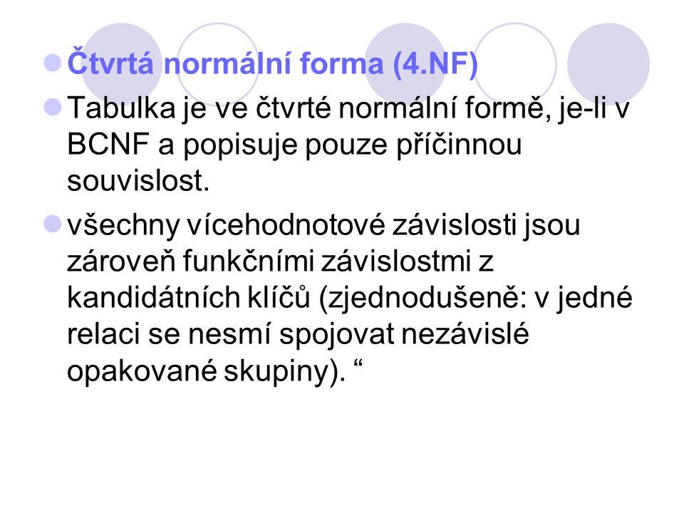 Čtvrtá normální forma (4.NF) Tabulka je ve čtvrté normální formě, je-li v BCNF a popisuje pouze příčinnou souvislost. všechny vícehodnotové závislosti
