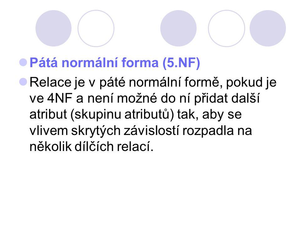 Pátá normální forma (5.NF) Relace je v páté normální formě, pokud je ve 4NF a není možné do ní přidat další atribut (skupinu atributů) tak, aby se vli