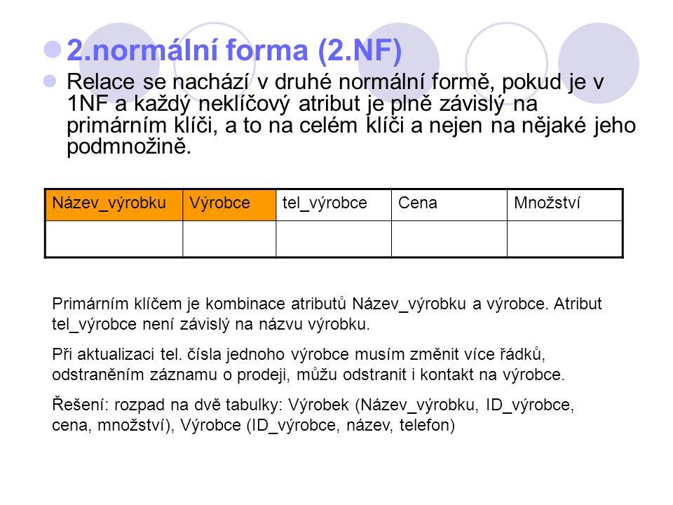 3.normální forma (3.NF) Tabulka je v 3 normální formě pokud je ve 2NF a žádný z jejich atributů není tranzitivně závislí na klíči (tzn.