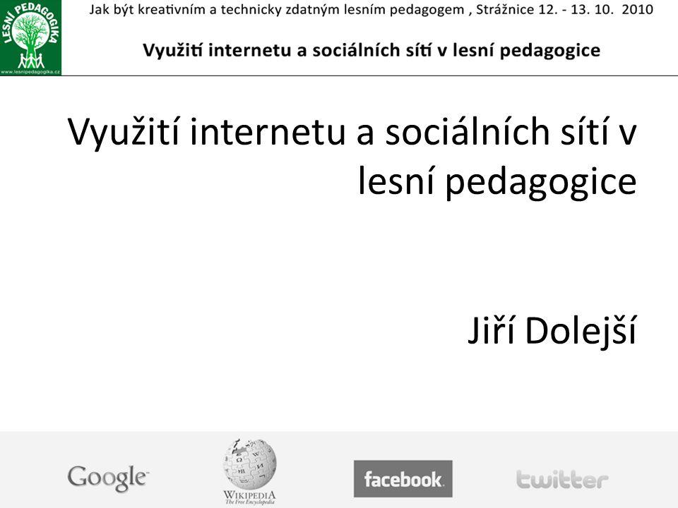 Využití internetu a sociálních sítí v lesní pedagogice Jiří Dolejší
