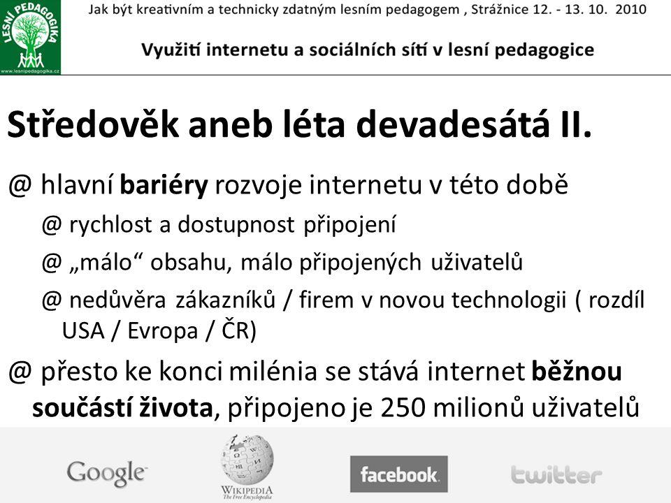 Novověk (2000 – 2010) @ opojení internetem, internetovým bussinesem (1996 – 2001) = velká bublina @ rychlost a dostupnost připojení k internetu roste (ADSL, wi-fi, mobilní internet) @ lidé chtějí nakupovat, bavit se, být informování skrze internet @ v roce 2003 má internet 650 miliónů uživatelů