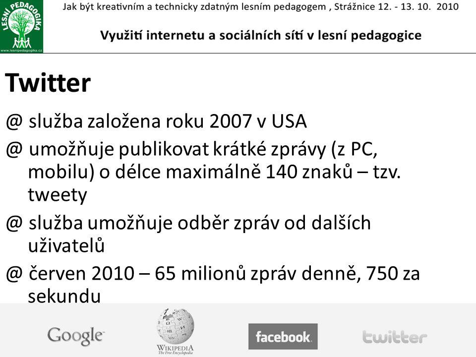 Twitter @ služba založena roku 2007 v USA @ umožňuje publikovat krátké zprávy (z PC, mobilu) o délce maximálně 140 znaků – tzv.