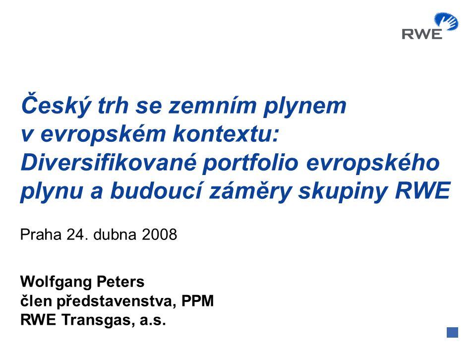 Český trh se zemním plynem v evropském kontextu: Diversifikované portfolio evropského plynu a budoucí záměry skupiny RWE Praha 24. dubna 2008 Wolfgang