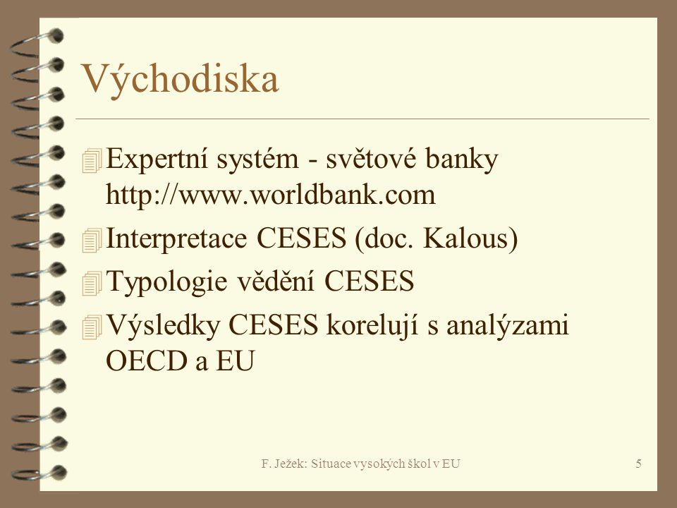 F. Ježek: Situace vysokých škol v EU5 Východiska 4 Expertní systém - světové banky http://www.worldbank.com 4 Interpretace CESES (doc. Kalous) 4 Typol