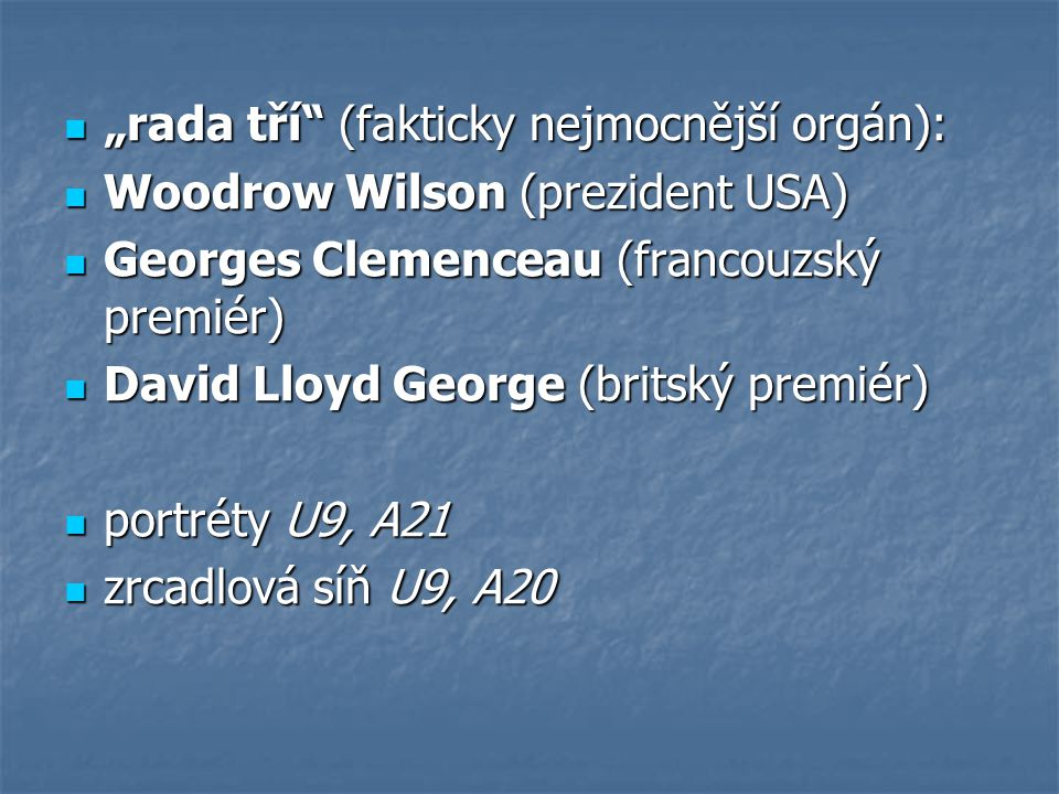 """""""rada tří"""" (fakticky nejmocnější orgán): """"rada tří"""" (fakticky nejmocnější orgán): Woodrow Wilson (prezident USA) Woodrow Wilson (prezident USA) George"""