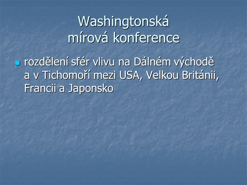 Washingtonská mírová konference rozdělení sfér vlivu na Dálném východě a v Tichomoří mezi USA, Velkou Británii, Francii a Japonsko rozdělení sfér vliv