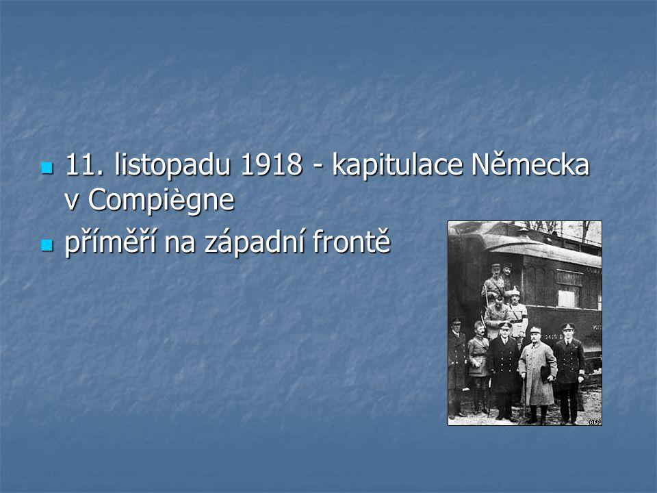 11. listopadu 1918 - kapitulace Německa v Compi è gne 11. listopadu 1918 - kapitulace Německa v Compi è gne příměří na západní frontě příměří na západ