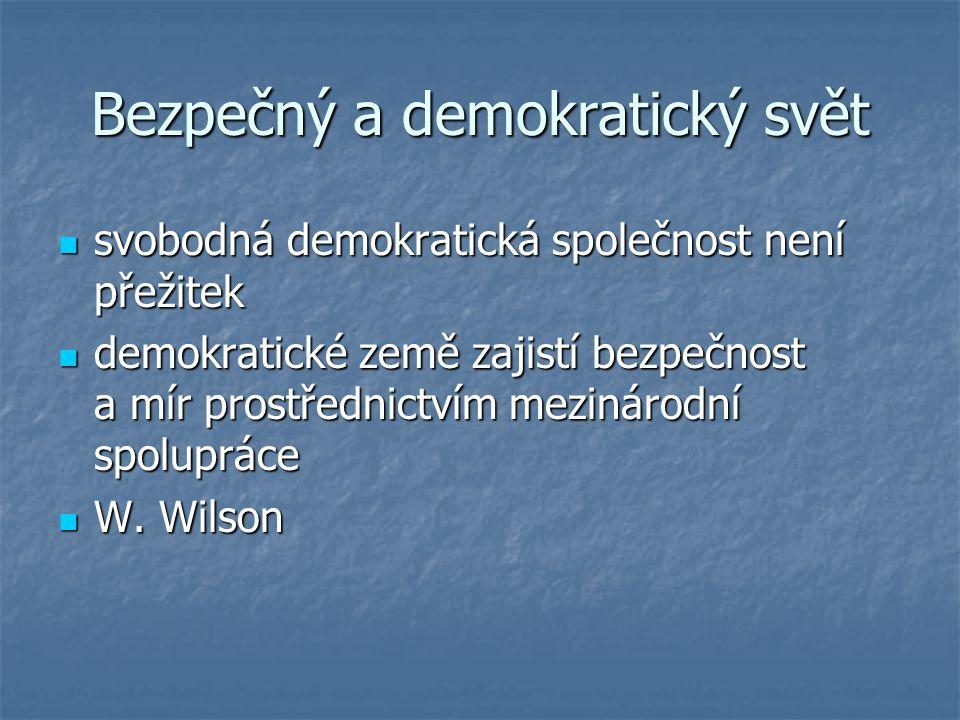 Bezpečný a demokratický svět svobodná demokratická společnost není přežitek svobodná demokratická společnost není přežitek demokratické země zajistí b