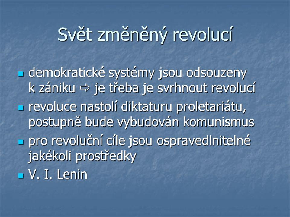 Svět změněný revolucí demokratické systémy jsou odsouzeny k zániku  je třeba je svrhnout revolucí demokratické systémy jsou odsouzeny k zániku  je t