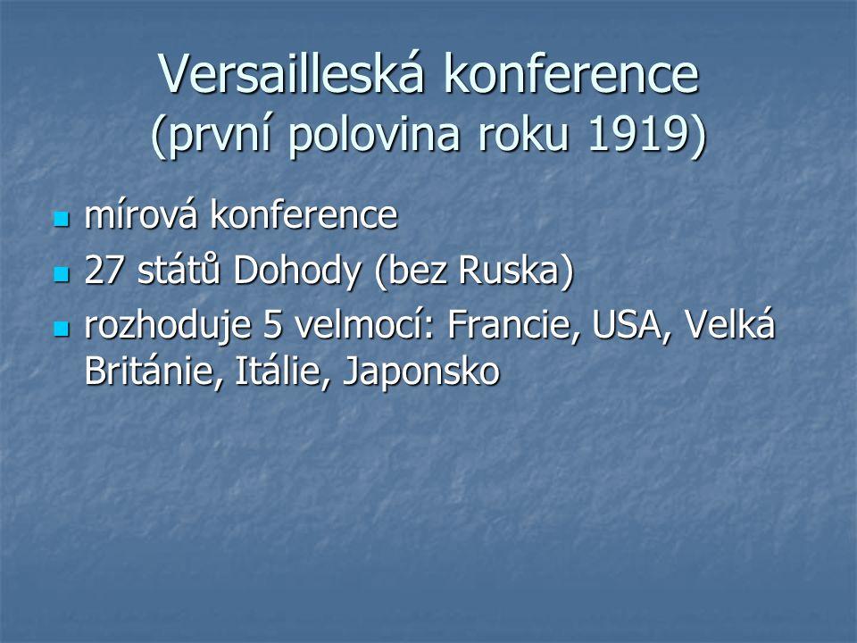 Versailleská konference (první polovina roku 1919) mírová konference mírová konference 27 států Dohody (bez Ruska) 27 států Dohody (bez Ruska) rozhodu