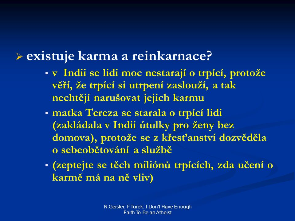 N.Geisler, F.Turek: I Don t Have Enough Faith To Be an Atheist   existuje karma a reinkarnace.
