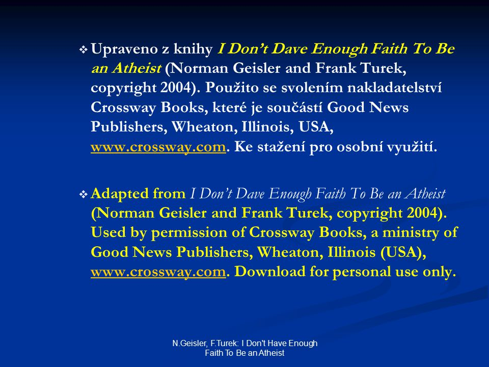 N.Geisler, F.Turek: I Don t Have Enough Faith To Be an Atheist   Upraveno z knihy I Don't Dave Enough Faith To Be an Atheist (Norman Geisler and Frank Turek, copyright 2004).