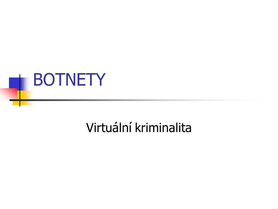 BOTNETY Virtuální kriminalita