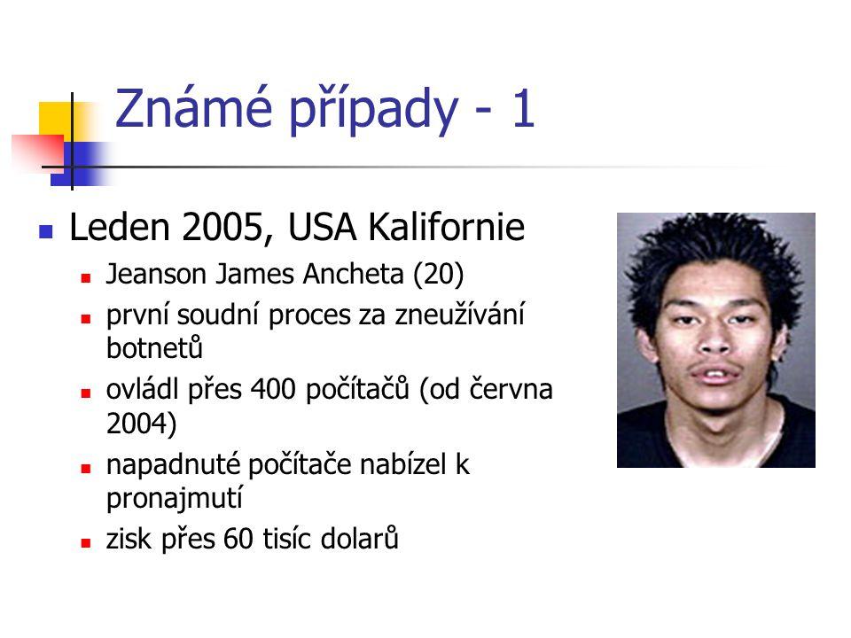 Známé případy - 1 Leden 2005, USA Kalifornie Jeanson James Ancheta (20) první soudní proces za zneužívání botnetů ovládl přes 400 počítačů (od června