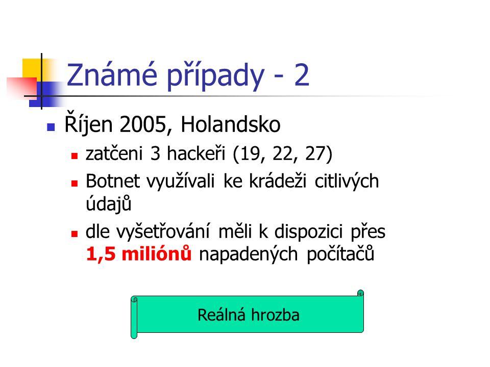 Známé případy - 2 Říjen 2005, Holandsko zatčeni 3 hackeři (19, 22, 27) Botnet využívali ke krádeži citlivých údajů dle vyšetřování měli k dispozici př