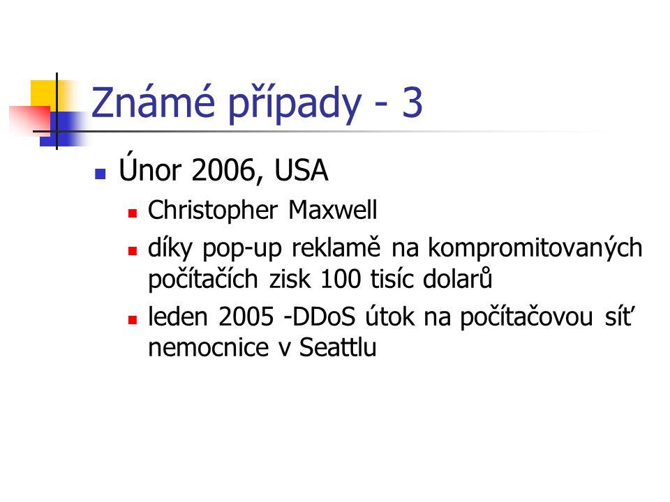 Známé případy - 3 Únor 2006, USA Christopher Maxwell díky pop-up reklamě na kompromitovaných počítačích zisk 100 tisíc dolarů leden 2005 -DDoS útok na