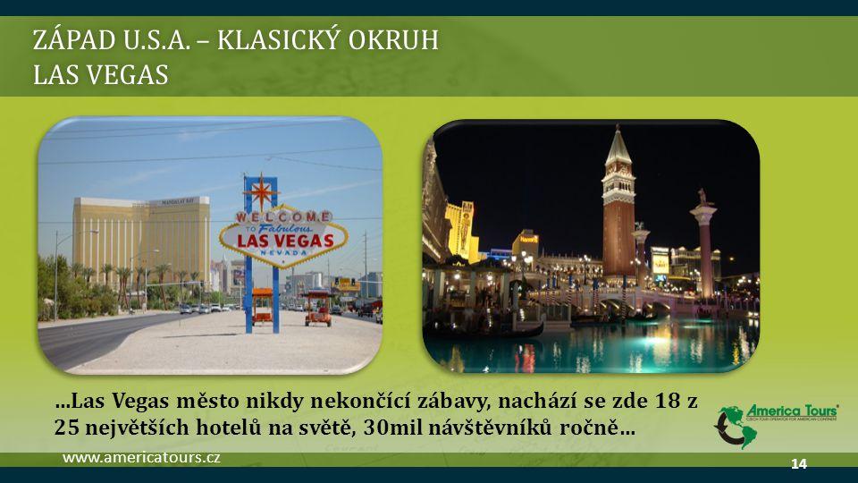 ZÁPAD U.S.A. – KLASICKÝ OKRUH LAS VEGAS …Las Vegas město nikdy nekončící zábavy, nachází se zde 18 z 25 největších hotelů na světě, 30mil návštěvníků
