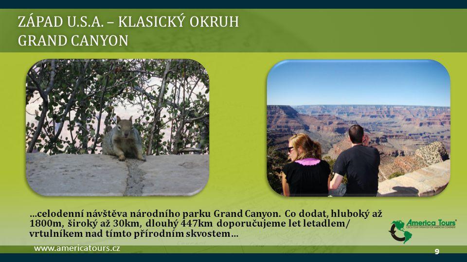 ZÁPAD U.S.A. – KLASICKÝ OKRUH GRAND CANYON …celodenní návštěva národního parku Grand Canyon. Co dodat, hluboký až 1800m, široký až 30km, dlouhý 447km
