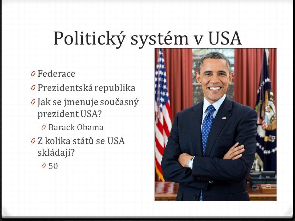Politický systém v USA 0 Federace 0 Prezidentská republika 0 Jak se jmenuje současný prezident USA.