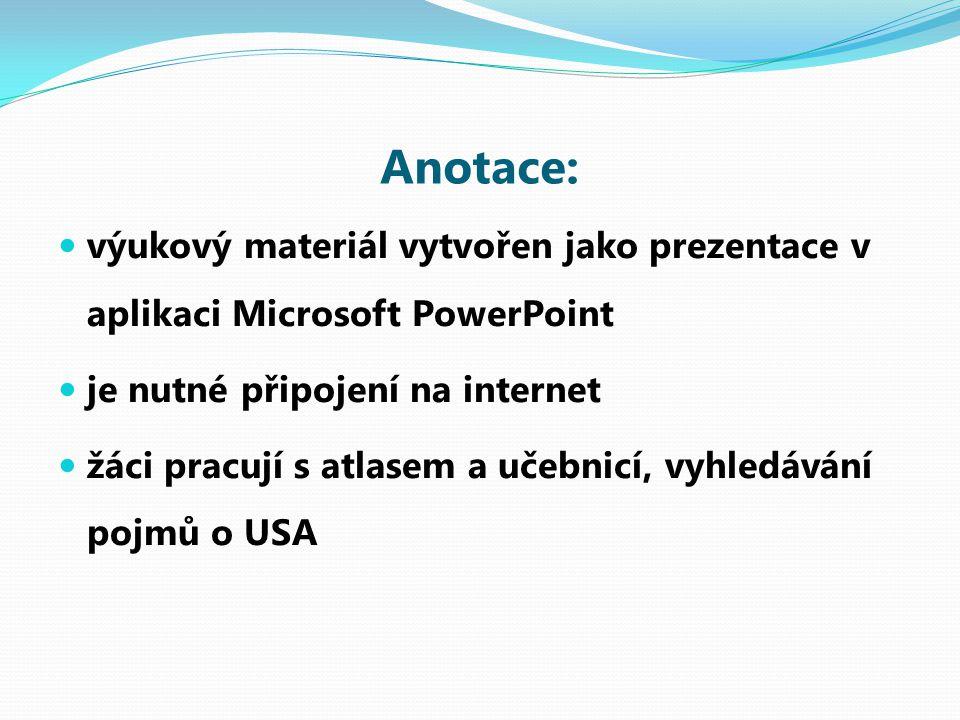 Anotace: výukový materiál vytvořen jako prezentace v aplikaci Microsoft PowerPoint je nutné připojení na internet žáci pracují s atlasem a učebnicí, vyhledávání pojmů o USA