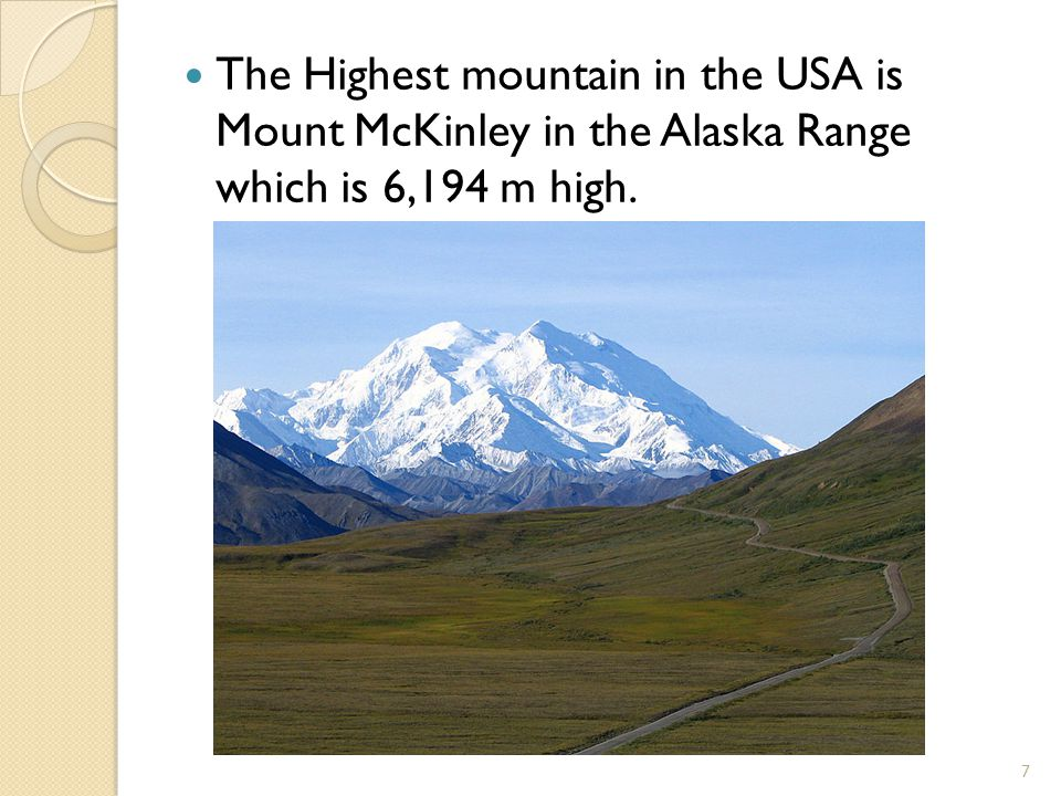 The Highest mountain in the USA is Mount McKinley in the Alaska Range which is 6,194 m high. 7
