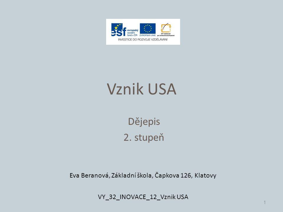 Vznik USA Dějepis 2. stupeň 1 Eva Beranová, Základní škola, Čapkova 126, Klatovy VY_32_INOVACE_12_Vznik USA