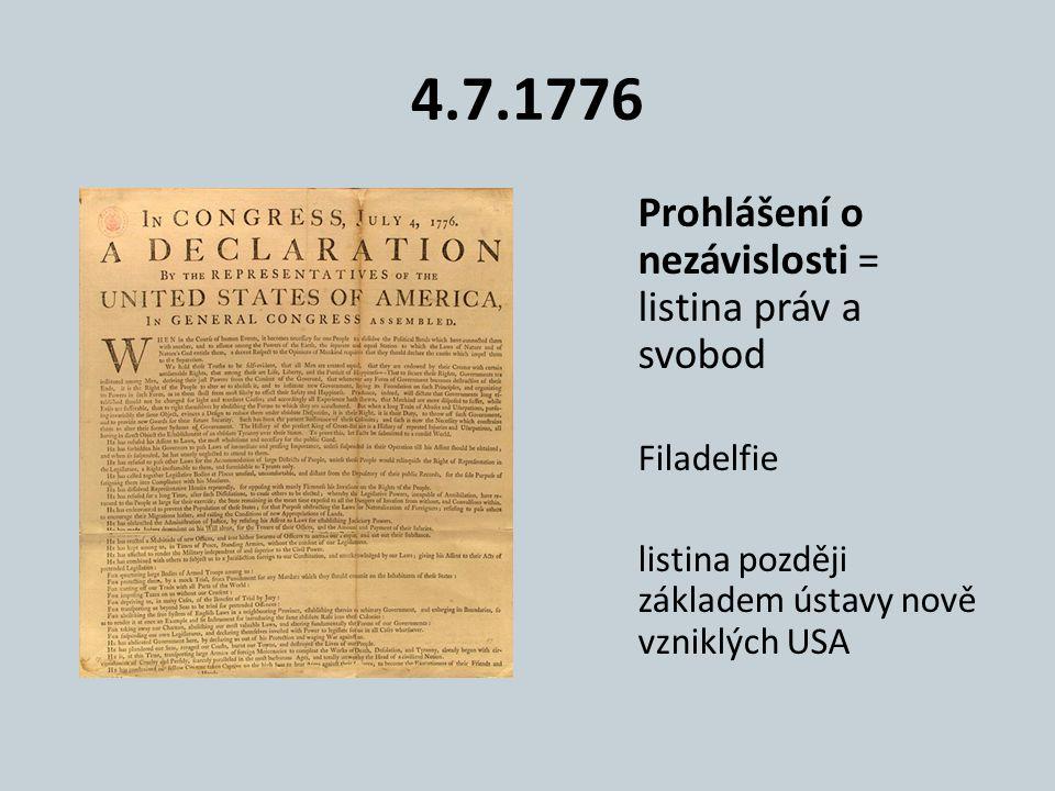 4.7.1776 Prohlášení o nezávislosti = listina práv a svobod Filadelfie listina později základem ústavy nově vzniklých USA