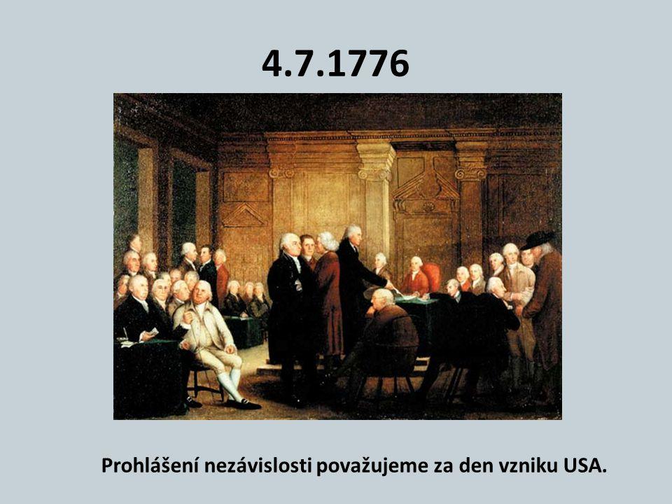 4.7.1776 Prohlášení nezávislosti považujeme za den vzniku USA.