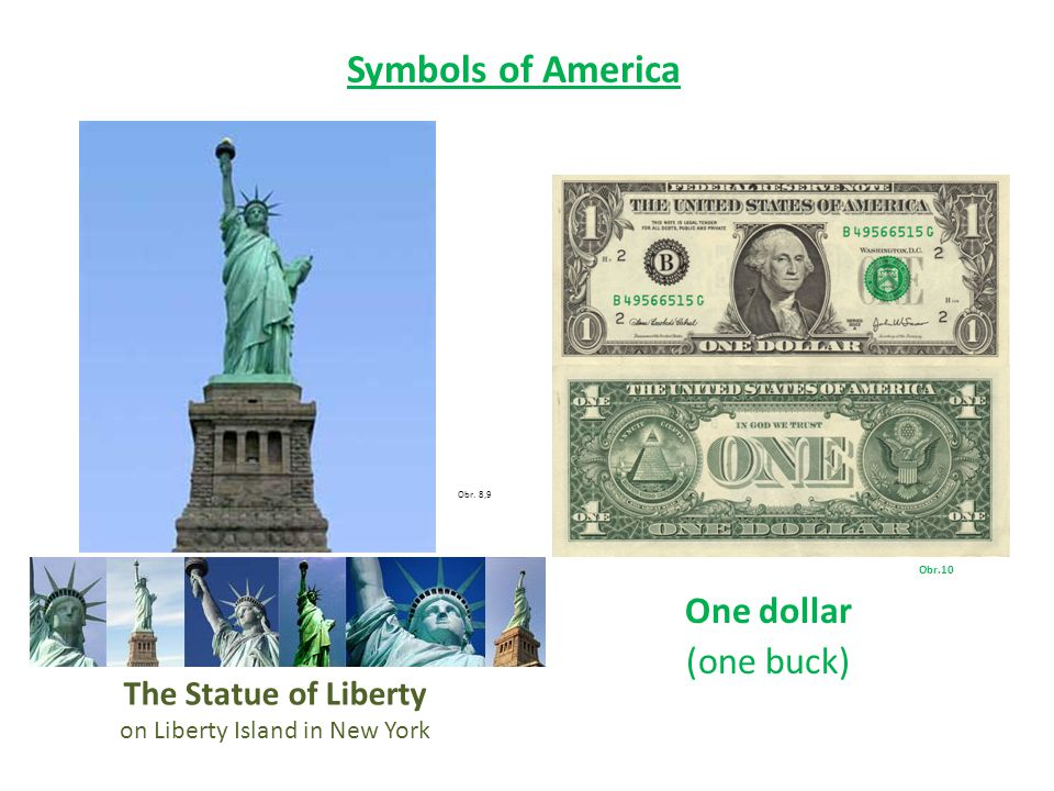 Obr. 8,9 Obr.10 One dollar (one buck) The Statue of Liberty on Liberty Island in New York Symbols of America